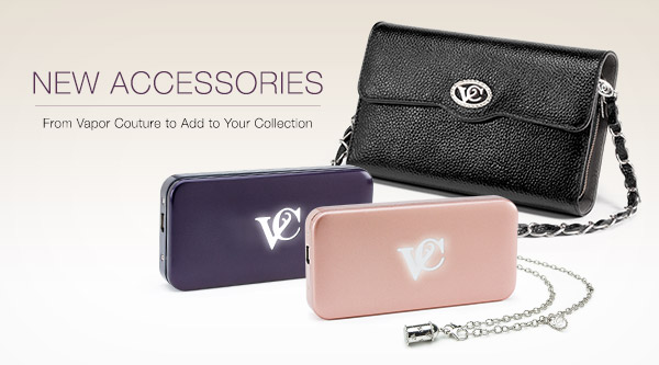 Vapor Couture new accessories